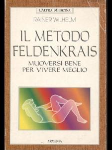 Copertina di <b>Titolo:</b> Il Metodo Feldenkrais, Muoversi bene per vivere meglio