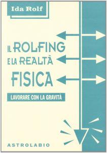 Copertina di <b>Titolo:</b> Il Rolfing e la realtà fisica